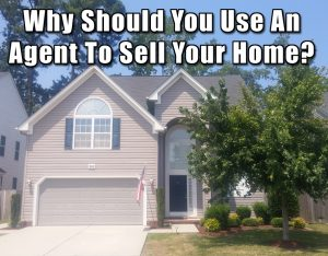 "Front of a home with words ""Why Should You Use An Agent To Sell Your Home?"""